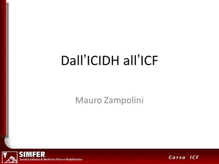 1 Corso ICF DallICIDH allICF Mauro Zampolini. 2 Corso ICF ICIDH (1980) International Classification of Impairment, Disability and Handicap Patologia Livello.