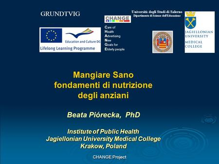 CHANGE Project Mangiare Sano fondamenti di nutrizione degli anziani Beata Piórecka, PhD Institute of Public Health Jagiellonian University Medical College.