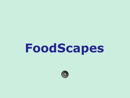 FoodScapes.