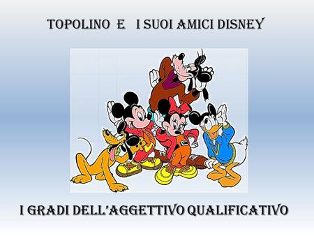I gradi dellaggettivo qualificativo Topolino e i suoi amici Disney.