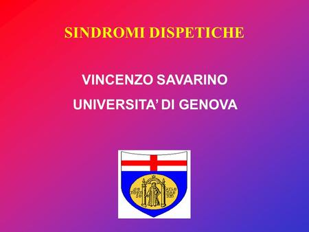 SINDROMI DISPETICHE VINCENZO SAVARINO UNIVERSITA DI GENOVA.