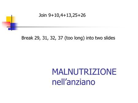 MALNUTRIZIONE nellanziano Join 9+10,4+13,25+26 Break 29, 31, 32, 37 (too long) into two slides.