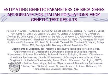 ESTIMATING GENETIC PARAMETERS OF BRCA GENES APPROPRIATE FOR ITALIAN POPULATIONS FROM GENETIC TEST RESULTS Marroni F 1,9, Aretini P 1, Agata S 2, Bertoni.