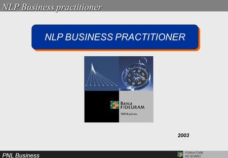 PNL Business FORMATORE RM BORRO NLP Business practitioner THINK private. 2003 NLP BUSINESS PRACTITIONER.