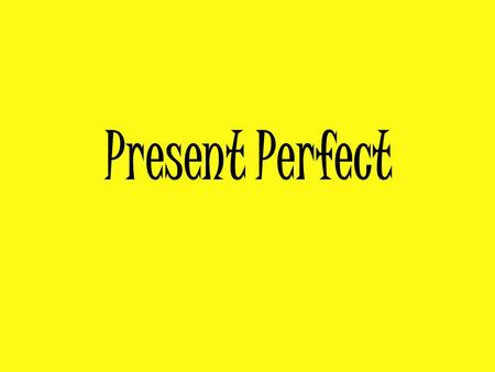 Present Perfect. we form the present perfect simple with the verb have or has and the past participle of the main verb. RULE: Have you ever worked for.