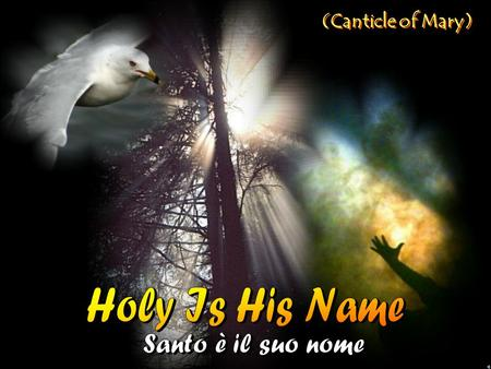 (Canticle of Mary) Holy Is His Name Santo è il suo nome.