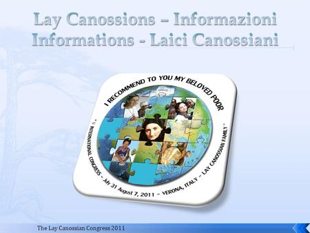 The Lay Canossian Congress 2011. Web Sites (siti web) LCs Directory update (aggiornamento dellelenco dei laici) Lay Canossian Family Structure (la struttura.