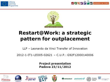 a strategic pattern for outplacement LLP – Leonardo da Vinci Transfer of Innovation 2012-1-IT1-LEO05-02621 – C.U.P.: G92F12000140006 Project.