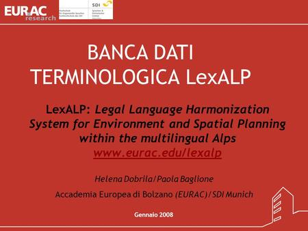 LexALP: Legal Language Harmonization System for Environment and Spatial Planning within the multilingual Alps www.eurac.edu/lexalp www.eurac.edu/lexalp.
