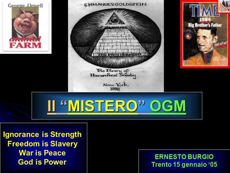 Il MISTERO OGM ERNESTO BURGIO Trento 15 gennaio 05 Ignorance is Strength Freedom is Slavery War is Peace God is Power.