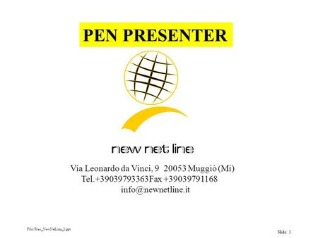File: Pres_NewNetLine_2.ppt Slide: 1 Via Leonardo da Vinci, 9 20053 Muggiò (Mi) Tel.+39039793363Fax +39039791168 PEN PRESENTER.