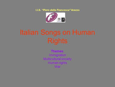Italian Songs on Human Rights Themes: Immigration Multicultural society Human rights War I.I.S. Piero della Francesca Arezzo.