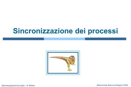 Silberschatz, Galvin and Gagne ©2009 Operating System Concepts – 8 th Edition Sincronizzazione dei processi.
