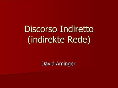 Discorso Indiretto (indirekte Rede) David Aminger.