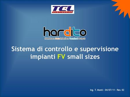 Sistema di controllo e supervisione impianti FV small sizes Ing. T. Monti – 04/07/11 – Rev. 02.