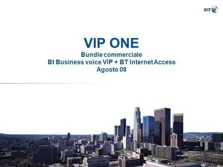 VIP ONE Bundle commerciale Bt Business voice VIP + BT Internet Access Agosto 08.