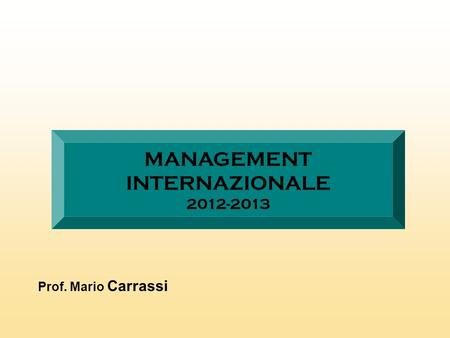 MANAGEMENT INTERNAZIONALE 2012-2013 Prof. Mario Carrassi.