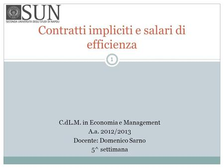 Contratti impliciti e salari di efficienza C.dL.M. in Economia e Management A.a. 2012/2013 Docente: Domenico Sarno 5^ settimana 1.
