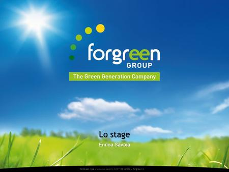 ForGreen Spa Viale del Lavoro, 33 37135 Verona forgreen.it Enrica Savoia Lo stage.