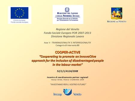 COOPER-ACTIVE Cooperating to promote an innovaCtive approach for the inclusion of disadvantaged people in the labour market Regione del Veneto Fondo Sociale.