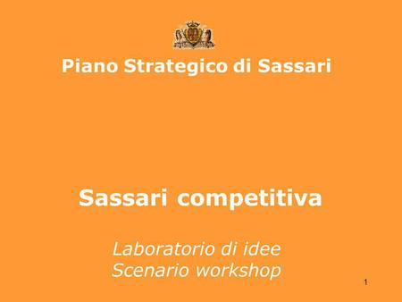 1 Piano Strategico di Sassari Sassari competitiva Laboratorio di idee Scenario workshop.
