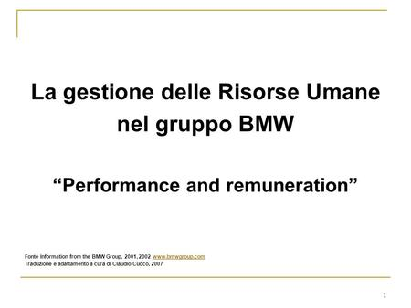1 La gestione delle Risorse Umane nel gruppo BMW Performance and remuneration Fonte Information from the BMW Group, 2001, 2002 www.bmwgroup.comwww.bmwgroup.com.