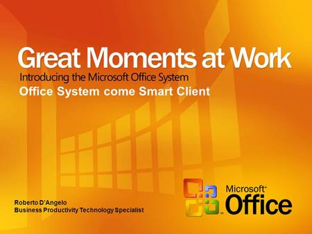 Roberto DAngelo Business Productivity Technology Specialist Office System come Smart Client.