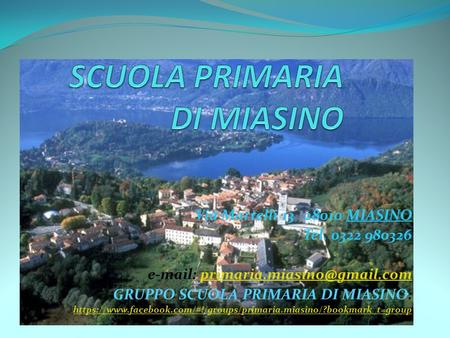 Via Martelli 13 28010 MIASINO Tel. 0322 980326   GRUPPO SCUOLA PRIMARIA DI MIASINO: https://www.facebook.com/#!/groups/primaria.miasino/?bookmark_t=group.