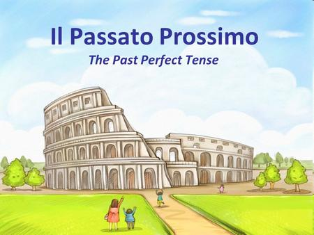 Il Passato Prossimo The Past Perfect Tense. Passato Prossimo Describes recent past events It is a compound tense: formed by using a past participle of.