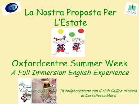 La Nostra Proposta Per LEstate Oxfordcentre Summer Week A Full Immersion English Experience In collaborazione con il club Collina di Gioia di Castelletto.