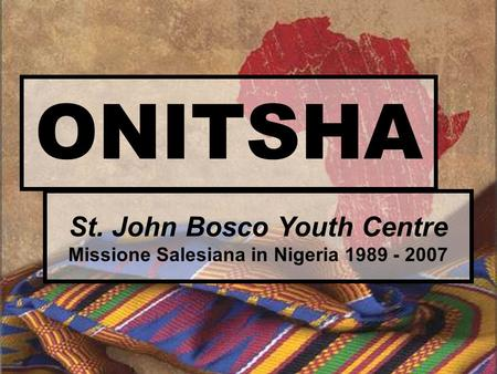 ONITSHA St. John Bosco Youth Centre Missione Salesiana in Nigeria 1989 - 2007.