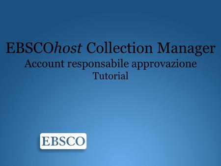 EBSCOhost Collection Manager Account responsabile approvazione Tutorial.