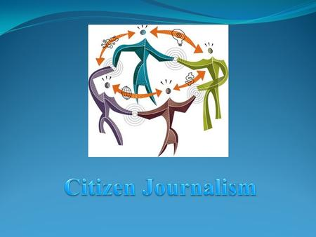 Citizen Journalism.