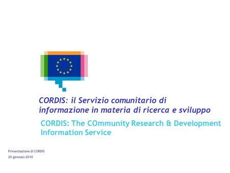 Click to edit Master title style Click to edit Master text styles –Second level Third level –Fourth level »Fifth level 1 Presentazione di CORDIS 20 gennaio.