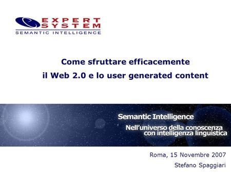 Roma, 15 Novembre 2007 Stefano Spaggiari Come sfruttare efficacemente il Web 2.0 e lo user generated content.