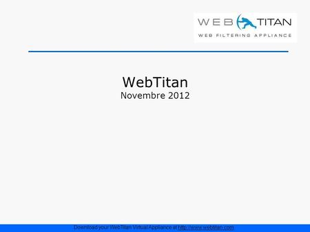 WebTitan Novembre 2012 Download your WebTitan Virtual Appliance at