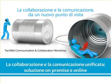 1 Communication & Collaboration La collaborazione e la comunicazione unificata: soluzione on premise e online.