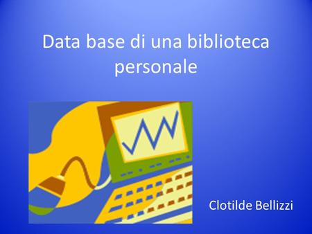 Data base di una biblioteca personale Clotilde Bellizzi.