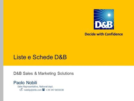Liste e Schede D&B D&B Sales & Marketing Solutions Paolo Nobili Sales Representative, National dept. +39 347 0655038.