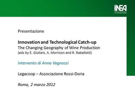 Presentazione Innovation and Technological Catch-up The Changing Geography of Wine Production (eds by E. Giuliani, A. Morrison and R. Rabellotti) Intervento.