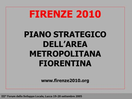 FIRENZE 2010 PIANO STRATEGICO DELL'AREA METROPOLITANA FIORENTINA www