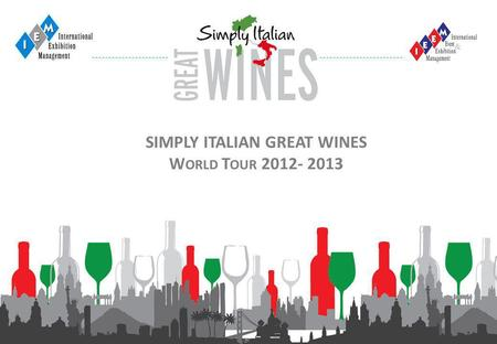 1 SIMPLY ITALIAN GREAT WINES W ORLD T OUR 2012- 2013.