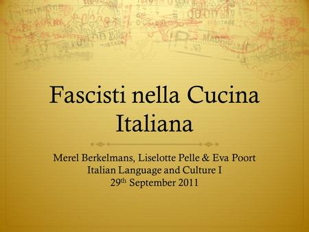 Fascisti nella Cucina Italiana Merel Berkelmans, Liselotte Pelle & Eva Poort Italian Language and Culture I 29 th September 2011.