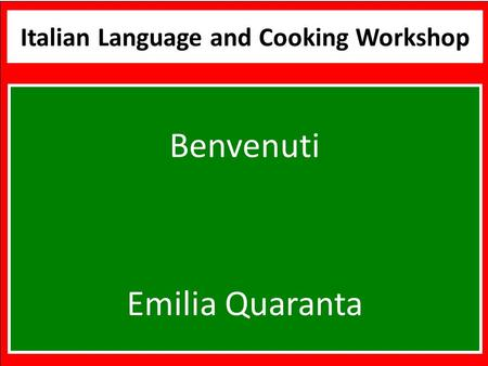 Benvenuti Italian Language and Cooking Workshop Benvenuti Emilia Quaranta.