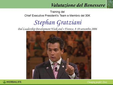 Valutazione del Benessere Changing peoples lives Training del Chief Executive Presidents Team e Membro del 30K Stephan Gratziani Dal Leadership Development.