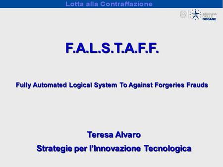 Fully Automated Logical System To Against Forgeries Frauds Teresa Alvaro Strategie per lInnovazione Tecnologica F.A.L.S.T.A.F.F.