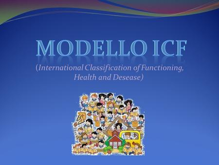(International Classification of Functioning, Health and Desease)