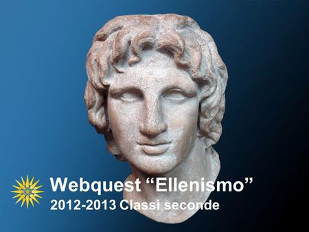 "Webquest ""Ellenismo"" 2012-2013 Classi seconde."