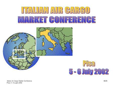 ITALIAN AIR CARGO MARKET CONFERENCE Pisa July 2002