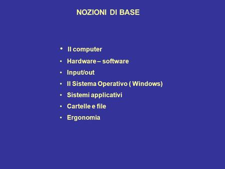 Il computer NOZIONI DI BASE Hardware – software Input/out